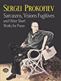 Sarcasms, Visions Fugitives and Other Short Works for Piano, Sergei Prokofiev, 0486410919