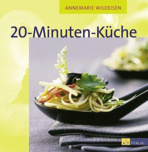 20-Minuten-Küche: 100 schnelle Rezepte für Berufstätige und Familien