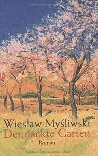 Der nackte Garten. par Wieslaw Mysliwski