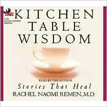 Kitchen Table Wisdom Stories That Heal By Rachel Naomi Remen