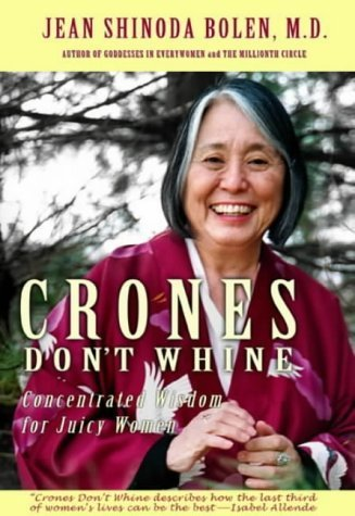 Crones Don't Whine: Concentrated Wisdom for Juicy Women [Hardcover] [2003] (Author) Jean Shinoda Bolen