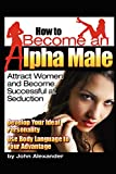 How to Become an Alpha Male: Attract Women and