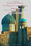 Central Asia: in Search of a New Identity, Igor Lipovsky, 1478303395