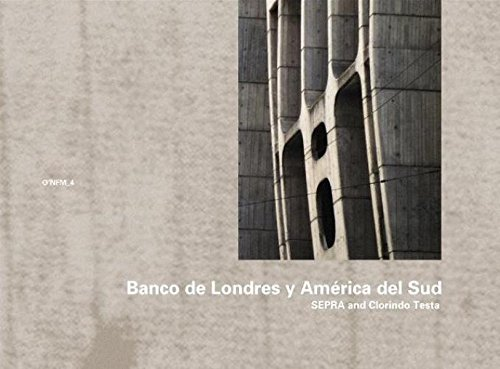 Sepra & Clorindo Testa: Banco de Londres y América del Sud, 1959–1966: O'NFM Vol. 4 (The O'Neil Ford Monograph)