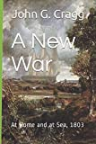 img - for A New War: At Home and at Sea, 1803 book / textbook / text book