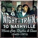 Night Train to Nashville: Music City Rhythm & Blues 1945-1970) by Various Artists