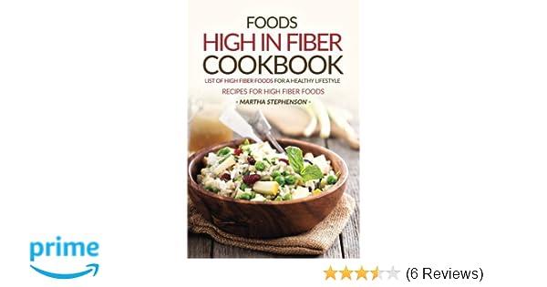 Foods high in fiber cookbook list of high fiber foods for a healthy foods high in fiber cookbook list of high fiber foods for a healthy lifestyle recipes for high fiber foods martha stephenson 9781537143521 amazon forumfinder Images