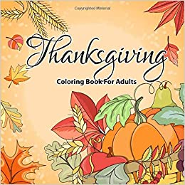 Thanksgiving Coloring Books For Adults: Over 30 Beautiful ...