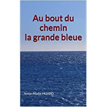 Au bout du chemin la grande bleue (French Edition)