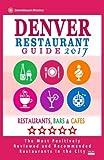 Denver Restaurant Guide 2017: Best Rated Restaurants in Denver, Colorado - 500 Restaurants, Bars and Cafés recommended for Visitors, 2017