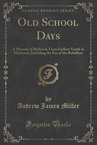 Old School Days: A Memoir of Boyhood, From Earliest Youth to Manhood, Including the Era of the Rebellion (Classic Reprint)