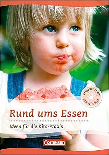 Projektarbeit mit Kindern: Rund ums Essen: Ideen für die Kita-Praxis - 5-6 Jahre