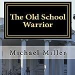 The Old School Warrior | Michael W. Miller
