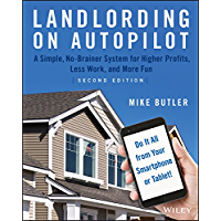 Landlording on AutoPilot: A Simple, No-Brainer System for Higher Profits, Less Work and More Fun (Do It All from Your…