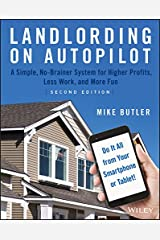 Landlording on AutoPilot: A Simple, No-Brainer System for Higher Profits, Less Work and More Fun (Do It All from Your Smartphone or Tablet!) Kindle Edition