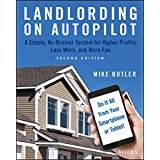 Landlording on AutoPilot: A Simple, No-Brainer System for Higher Profits, Less Work and More Fun (Do It All from Your Smartph