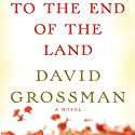 To the End of the Land Audiobook by David Grossman, Jessica Cohen (translator) Narrated by Arthur Morey