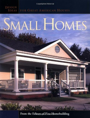 Small Homes Design Ideas For Great American Houses Great Houses By Editors Of Fine Homebuilding 2003 06 01 Amazon Com Books