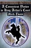 A Connecticut Yankee in King Arthur's Court: Twain's Classic Time Travel Tale by Mark Twain (2010-04-05)