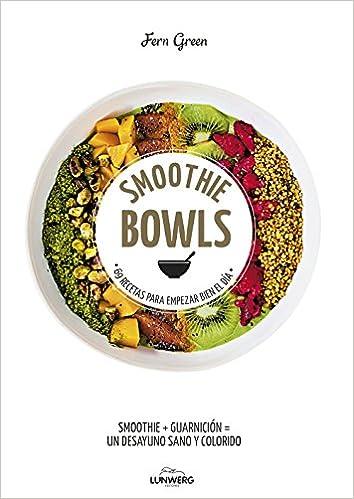 Smoothie Bowls: 69 Recetas Para Empezar Bien El Día por Fern Green epub