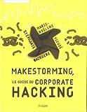 Makestorming: Le guide du corporate hacking.