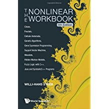 The Nonlinear Workbook: Chaos, Fractals, Cellular Automata, Genetic Algorithms, Gene Expression, Programming, Support Ve