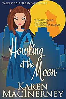 Howling at the Moon (Tales of an Urban Werewolf Book 1) by [MacInerney, Karen]