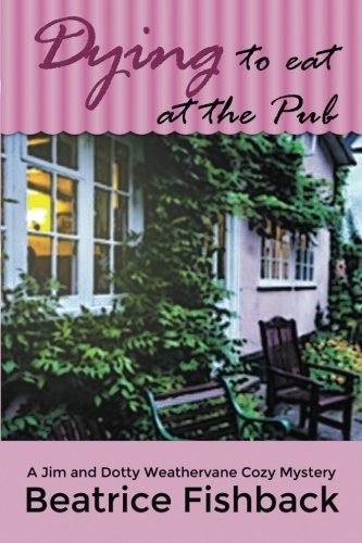 Read Online Dying to Eat at the Pub: A Jim and Dotty Weathervane Cozy Mystery pdf epub