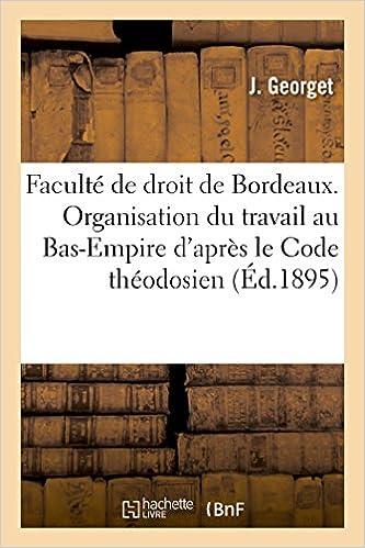 Ebook anglais télécharger Faculté de droit de Bordeaux. De l'Organisation du travail au Bas-Empire d'après le Code théodosien PDF DJVU FB2 201373901X