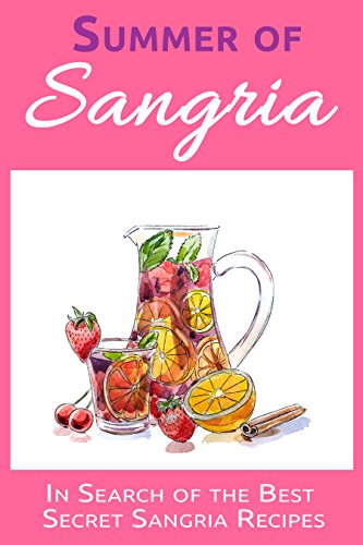 Summer of Sangria: In Search of the Best Secret Sangria Recipes -
