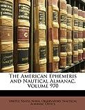 The American Ephemeris and Nautical Almanac, United States Naval Observatory Nautica, 1147738289