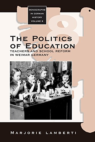 The Politics of Education: Teachers and School Reform in Weimar Germany (Monographs in German History)