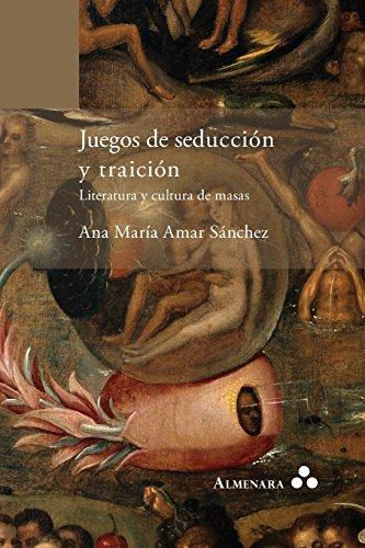Juegos de seduccion y traicion. Literatura y cultura de masas (Spanish Edition) [Ana Maria Amar Sanchez] (Tapa Blanda)
