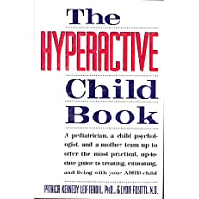 The Hyperactive Child Book: A Pediatrician, a Child Psychologist, and a Mother Team Up to Offer the Most Practical, Up-To-Date Guide to Treating Edu