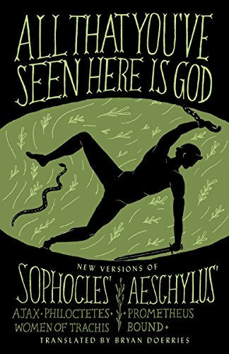 - All That You've Seen Here Is God: New Versions of Four Greek Tragedies Sophocles' Ajax, Philoctetes, Women of Trachis; Aeschylus' Prometheus Bound