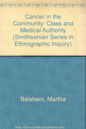 Cancer in the Community: Class and Medical Authority (Smithsonian Series in Ethnographic Inquiry)