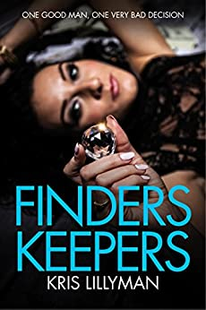 Finders Keepers: One Good Man, One Very Bad Decision by [Lillyman, Kris]