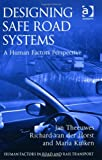 Designing Safe Road Systems : A Human Factors Perspective, Theeuwes, Jan and Van Der Horst, Richard, 1409443884