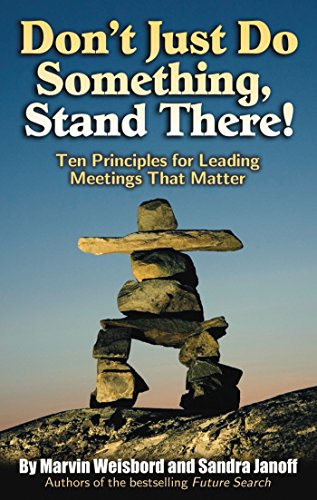 Don't Just Do Something, Stand There!: Ten Principles for Leading Meetings That -