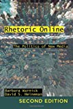 Rhetoric Online : The Politics of New Media, Warnick, Barbara and Heineman, David, 1433113295