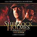 Sherlock Holmes - Holmes and the Ripper Audiobook by Brian Clemens Narrated by Nicholas Briggs, Richard Earl, India Fisher