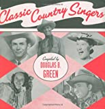 Classic Country Singers, Douglas B. Green, 1423601831