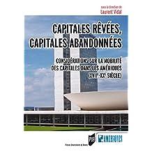 Capitales rêvées, capitales abandonnées: Considérations sur la mobilité des capitales dans les Amériques (XVIIe-XXesiècle) (Des Amériques) (French Edition)