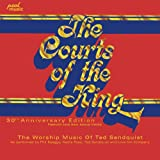 The Worship Music of Ted Sandquist: Courts of the King, 30th Anniversary Edition