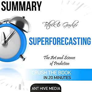 Summary: Tetlock and Gardner's Superforecasting Summary: The Art and Science of Prediction Audiobook