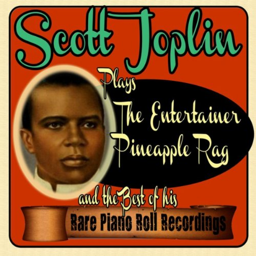 Scott Joplin Plays the Entertainer, Pineapple Rag and the Best of His Rare Piano Roll Recordings ()