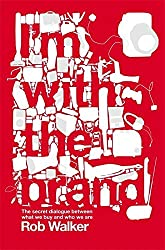 I'm With the Brand: The Secret Dialogue Between What We Buy and Who We Are. by Rob Walker (2008-09-11)