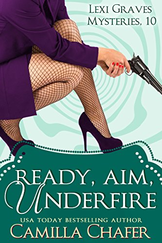 ready-aim-under-fire-lexi-graves-mysteries-book-10