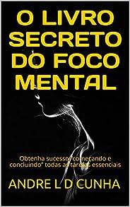 """O LIVRO SECRETO DO FOCO MENTAL: Obtenha sucesso """"começando e concluindo"""" todas as tarefas essenciais (Engenhar"""