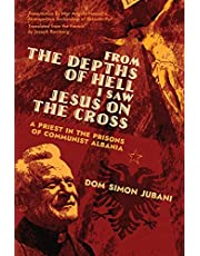 From the Depths of Hell I Saw Jesus on the Cross: A Priest in the Prisons of Communist Albania